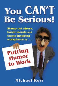 Book: You Can't Be Serious: Putting Humor to Work by Michael Kerr