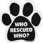 """Dog paw magnet with """"Who rescued who?"""" on it"""